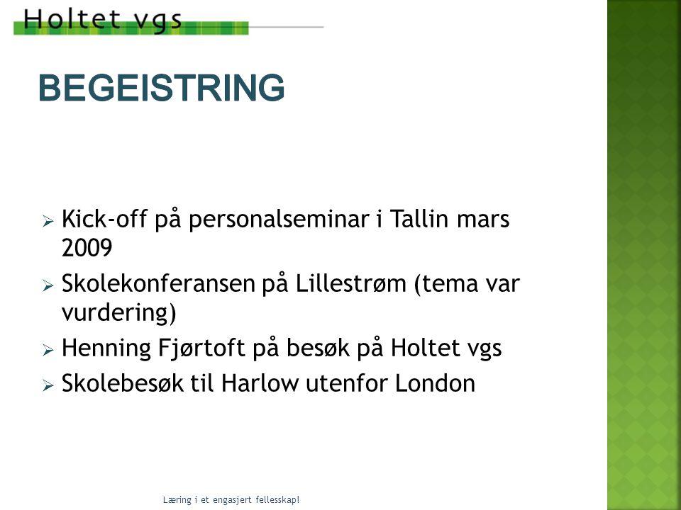  Kick-off på personalseminar i Tallin mars 2009  Skolekonferansen på Lillestrøm (tema var vurdering)  Henning Fjørtoft på besøk på Holtet vgs  Skolebesøk til Harlow utenfor London Læring i et engasjert fellesskap!