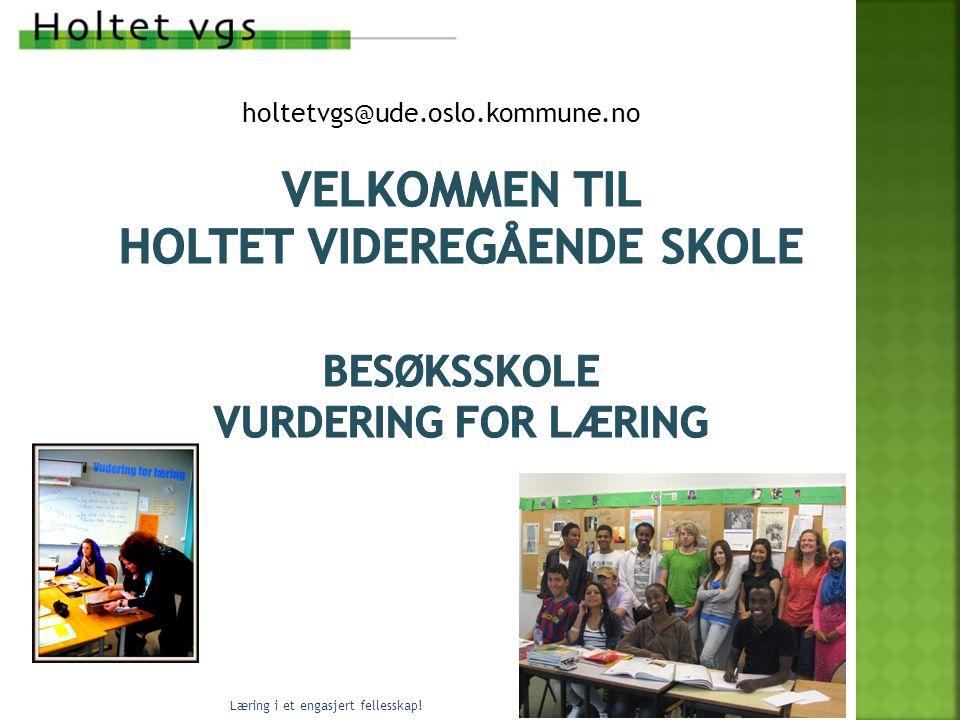 holtetvgs@ude.oslo.kommune.no Læring i et engasjert fellesskap!