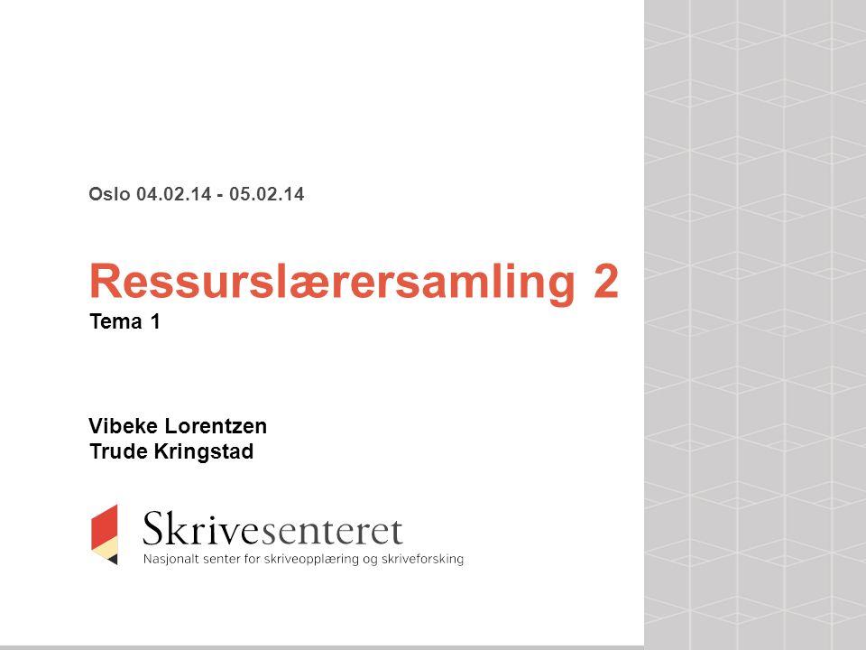 Oslo 04.02.14 - 05.02.14 Ressurslærersamling 2 Tema 1 Vibeke Lorentzen Trude Kringstad