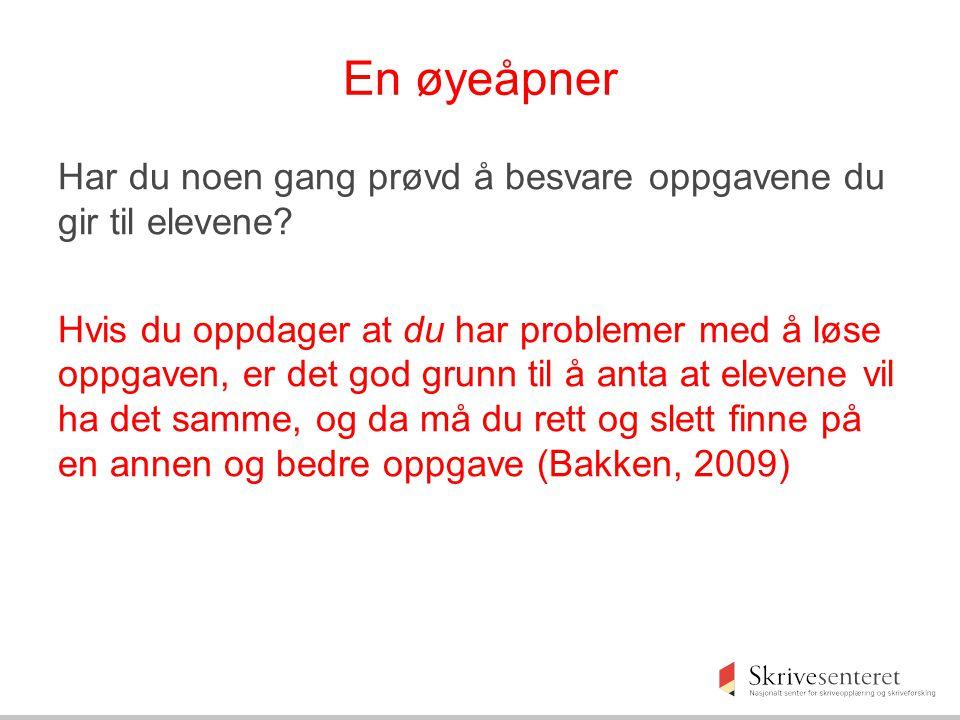 En øyeåpner Har du noen gang prøvd å besvare oppgavene du gir til elevene? Hvis du oppdager at du har problemer med å løse oppgaven, er det god grunn