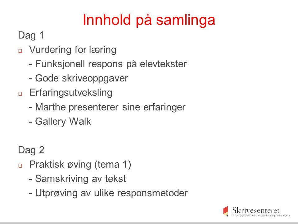 Innhold på samlinga Dag 1  Vurdering for læring - Funksjonell respons på elevtekster - Gode skriveoppgaver  Erfaringsutveksling - Marthe presenterer