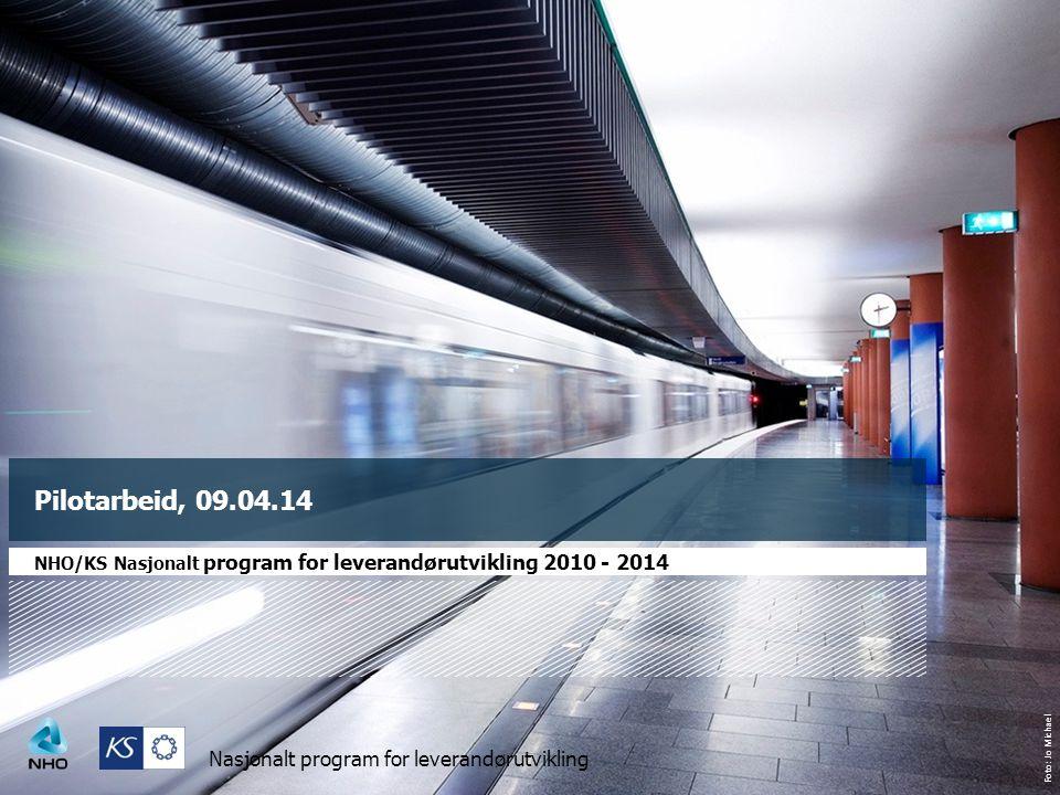 Foto: Jo Michael Nasjonalt program for leverandørutvikling Pilotarbeid, 09.04.14 NHO/KS Nasjonalt program for leverandørutvikling 2010 - 2014