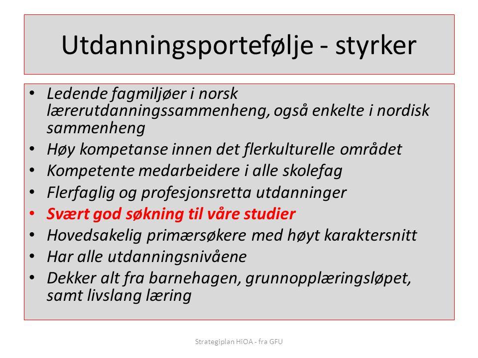 Utdanningsportefølje - styrker • Ledende fagmiljøer i norsk lærerutdanningssammenheng, også enkelte i nordisk sammenheng • Høy kompetanse innen det fl