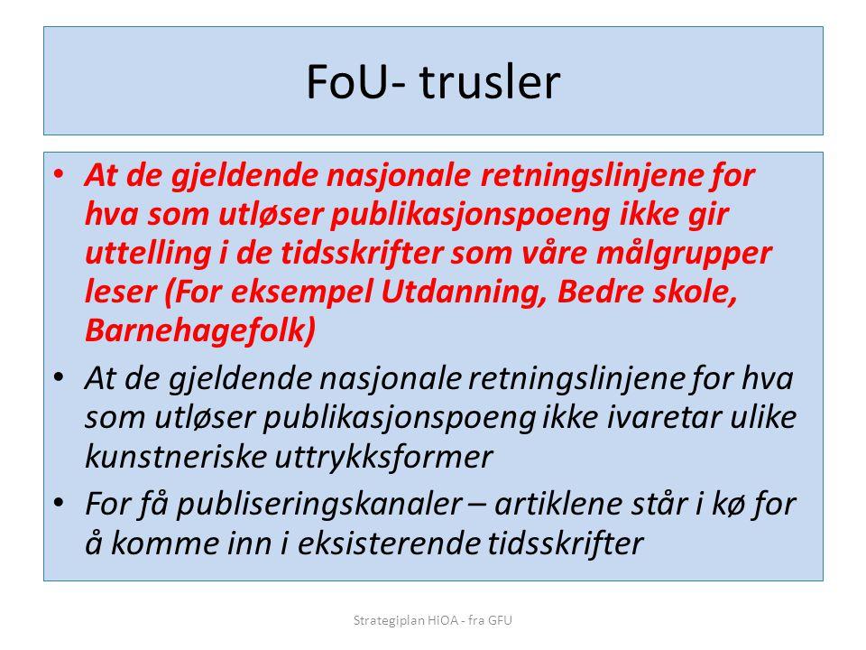 FoU- trusler • At de gjeldende nasjonale retningslinjene for hva som utløser publikasjonspoeng ikke gir uttelling i de tidsskrifter som våre målgruppe