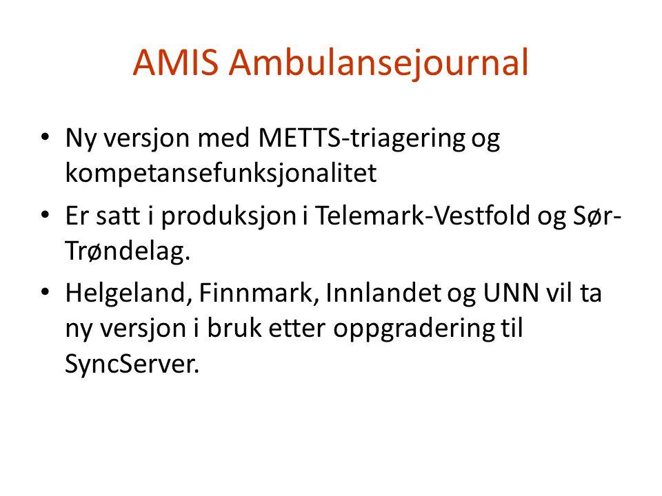 AMIS Ambulansejournal • Ny versjon med METTS-triagering og kompetansefunksjonalitet • Er satt i produksjon i Telemark-Vestfold og Sør- Trøndelag. • He