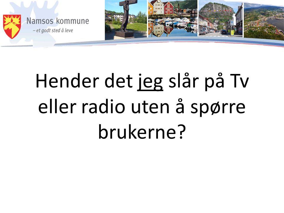 Hender det jeg slår på Tv eller radio uten å spørre brukerne?