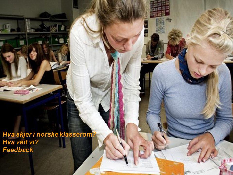 Hva skjer i norske klasserom? Hva veit vi? Feedback