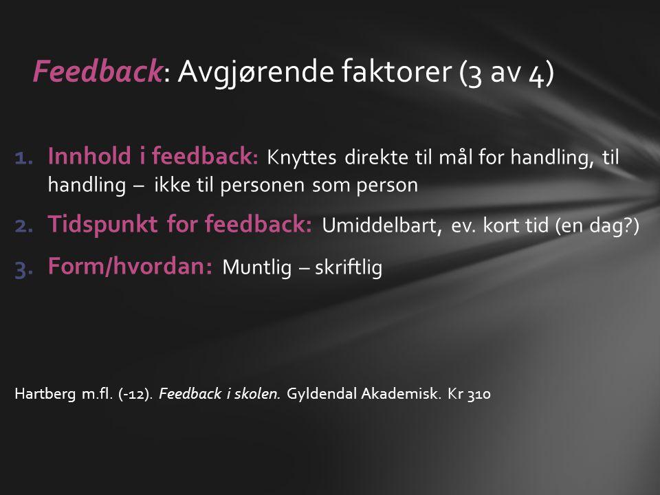 1.Innhold i feedback : Knyttes direkte til mål for handling, til handling – ikke til personen som person 2.Tidspunkt for feedback: Umiddelbart, ev. ko