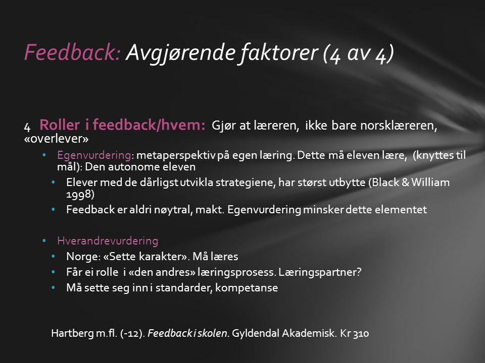 4 Roller i feedback/hvem: Gjør at læreren, ikke bare norsklæreren, «overlever» • Egenvurdering: metaperspektiv på egen læring. Dette må eleven lære, (