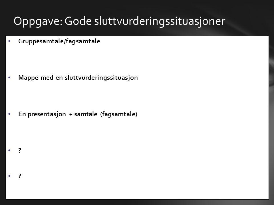 • Gruppesamtale/fagsamtale • Mappe med en sluttvurderingssituasjon • En presentasjon + samtale (fagsamtale) • ? Oppgave: Gode sluttvurderingssituasjon