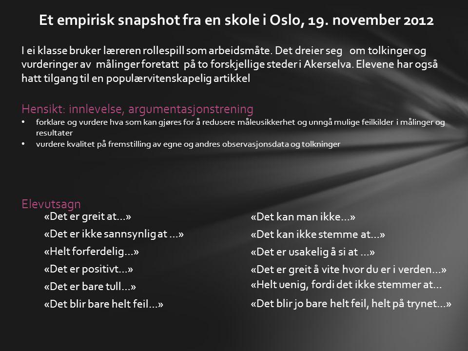 Et empirisk snapshot fra en skole i Oslo, 19. november 2012 I ei klasse bruker læreren rollespill som arbeidsmåte. Det dreier seg om tolkinger og vurd