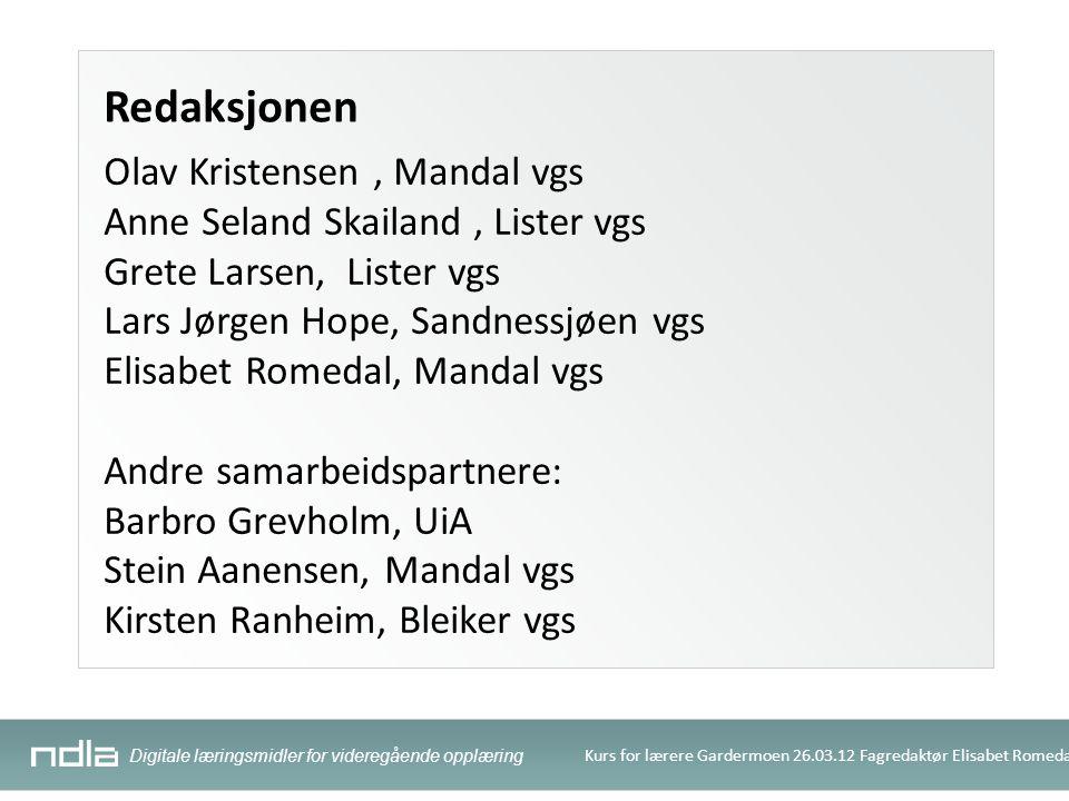 Digitale læringsmidler for videregående opplæring Kurs for lærere Gardermoen 26.03.12 Fagredaktør Elisabet Romedal Redaksjonen Olav Kristensen, Mandal