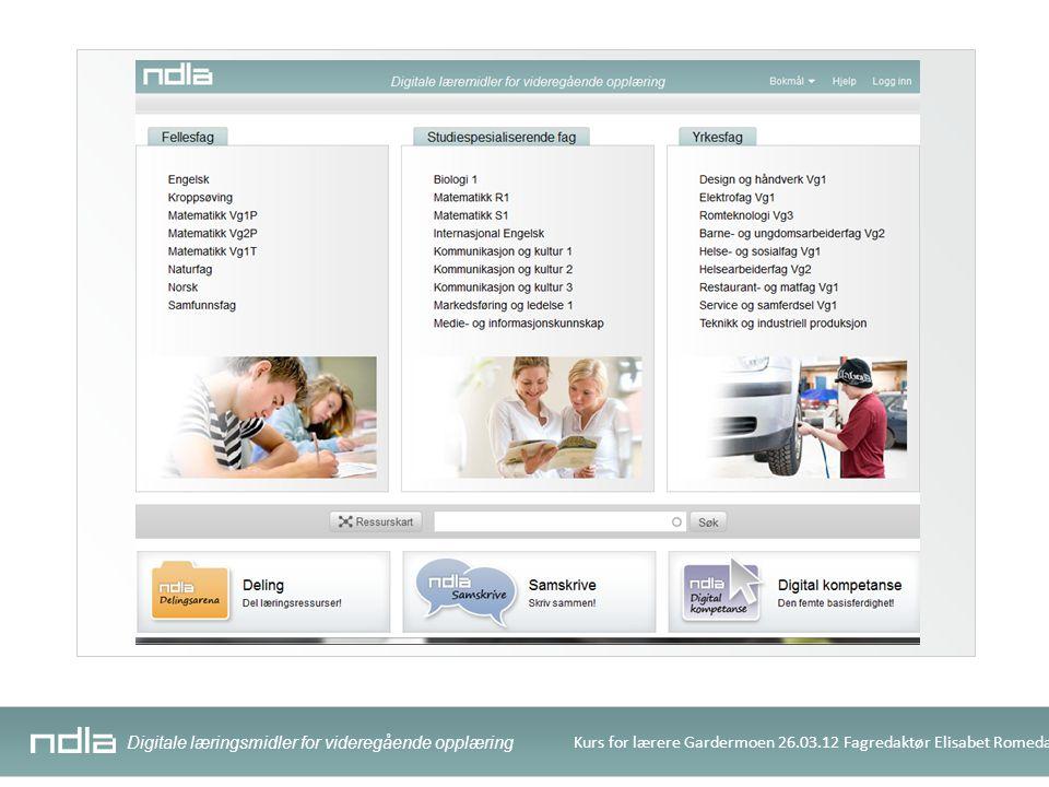 Digitale læringsmidler for videregående opplæring Kurs for lærere Gardermoen 26.03.12 Fagredaktør Elisabet Romedal