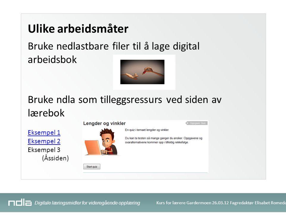 Digitale læringsmidler for videregående opplæring Kurs for lærere Gardermoen 26.03.12 Fagredaktør Elisabet Romedal Ulike arbeidsmåter Bruke nedlastbar