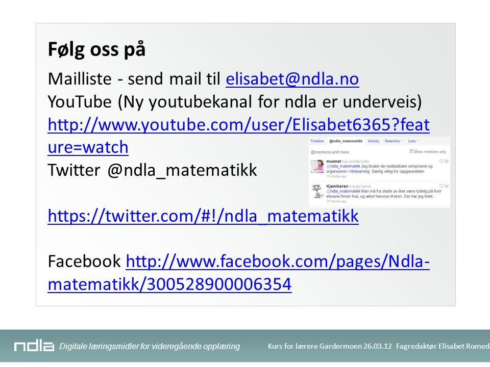 Digitale læringsmidler for videregående opplæring Kurs for lærere Gardermoen 26.03.12 Fagredaktør Elisabet Romedal Følg oss på Mailliste - send mail t