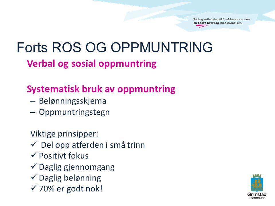 Forts ROS OG OPPMUNTRING Verbal og sosial oppmuntring Systematisk bruk av oppmuntring – Belønningsskjema – Oppmuntringstegn Viktige prinsipper:  Del