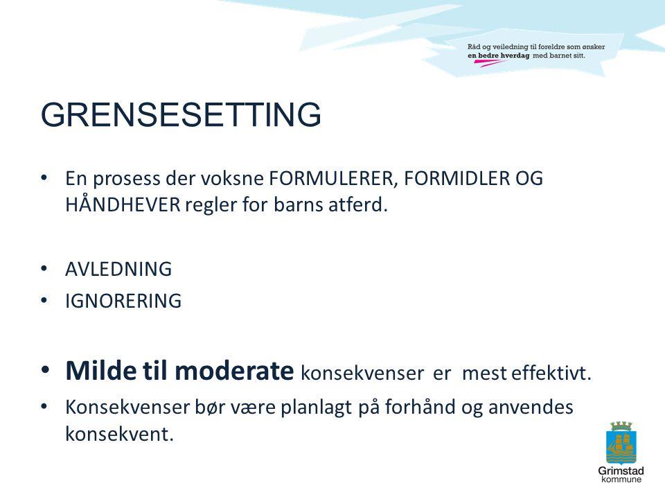 GRENSESETTING • En prosess der voksne FORMULERER, FORMIDLER OG HÅNDHEVER regler for barns atferd. • AVLEDNING • IGNORERING • Milde til moderate konsek