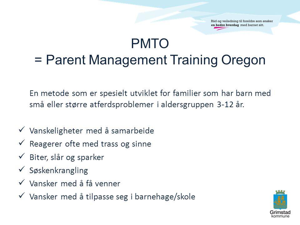 PMTO = Parent Management Training Oregon En metode som er spesielt utviklet for familier som har barn med små eller større atferdsproblemer i aldersgr