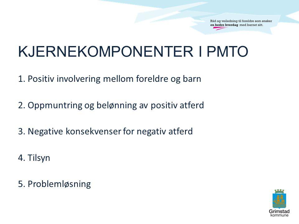 KJERNEKOMPONENTER I PMTO 1. Positiv involvering mellom foreldre og barn 2. Oppmuntring og belønning av positiv atferd 3. Negative konsekvenser for neg