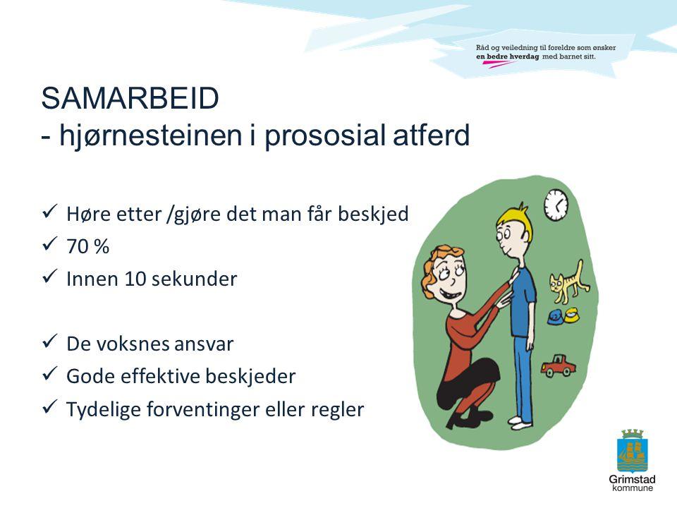 SAMARBEID - hjørnesteinen i prososial atferd  Høre etter /gjøre det man får beskjed om  70 %  Innen 10 sekunder  De voksnes ansvar  Gode effektiv