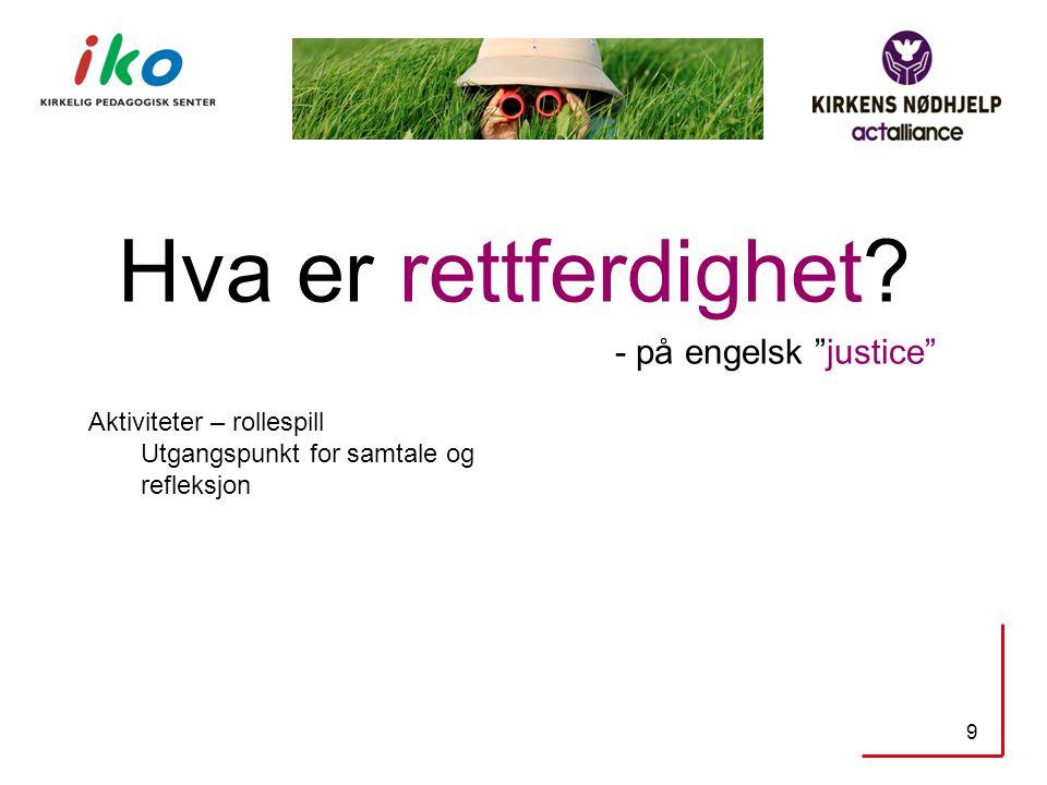 """Hva er rettferdighet? - på engelsk """"justice"""" 9 Aktiviteter – rollespill Utgangspunkt for samtale og refleksjon"""
