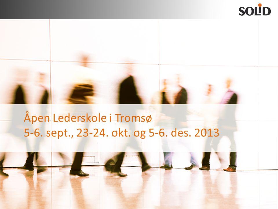 Praktisk informasjon Åpen lederskole i Tromsø, 3 moduler à 2 dager: • Modul 1: 5.-6.