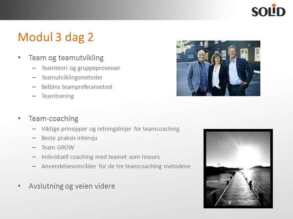 Modul 3 dag 2 • Team og teamutvikling – Teamteori og gruppeprosesser – Teamutviklingsmetoder – Belbins teampreferansetest – Teamtrening • Team-coachin