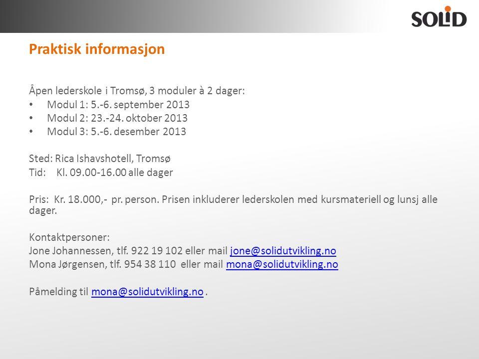 Praktisk informasjon Åpen lederskole i Tromsø, 3 moduler à 2 dager: • Modul 1: 5.-6. september 2013 • Modul 2: 23.-24. oktober 2013 • Modul 3: 5.-6. d