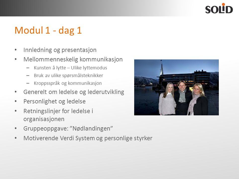 Modul 1 - dag 1 • Innledning og presentasjon • Mellommenneskelig kommunikasjon – Kunsten å lytte – Ulike lyttemodus – Bruk av ulike spørsmålsteknikker