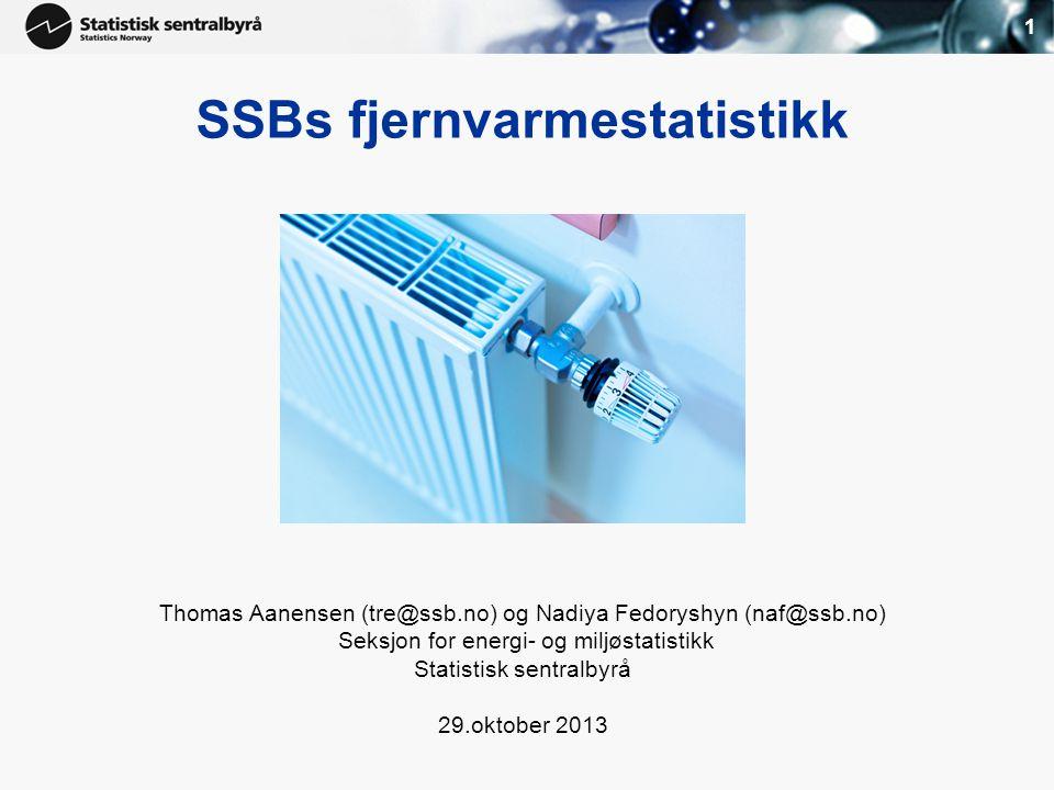 1 SSBs fjernvarmestatistikk Thomas Aanensen (tre@ssb.no) og Nadiya Fedoryshyn (naf@ssb.no) Seksjon for energi- og miljøstatistikk Statistisk sentralby