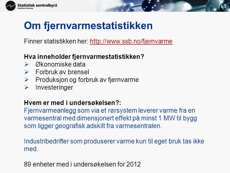 3 Om fjernvarmestatistikken Finner statistikken her: http://www.ssb.no/fjernvarmehttp://www.ssb.no/fjernvarme Hva inneholder fjernvarmestatistikken? 