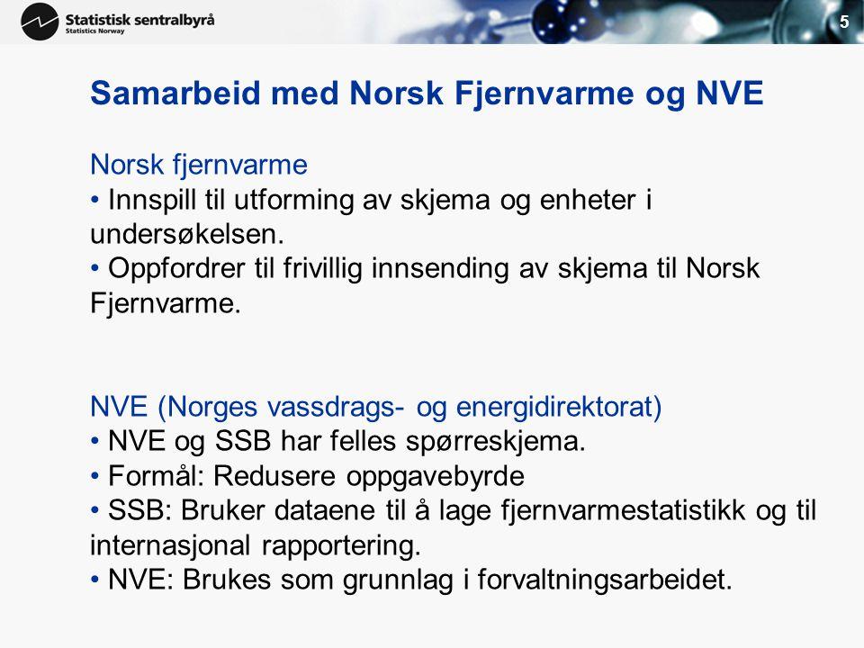 5 Norsk fjernvarme • Innspill til utforming av skjema og enheter i undersøkelsen. • Oppfordrer til frivillig innsending av skjema til Norsk Fjernvarme