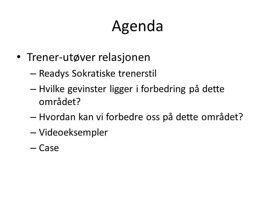 Agenda • Trener-utøver relasjonen – Readys Sokratiske trenerstil – Hvilke gevinster ligger i forbedring på dette området? – Hvordan kan vi forbedre os