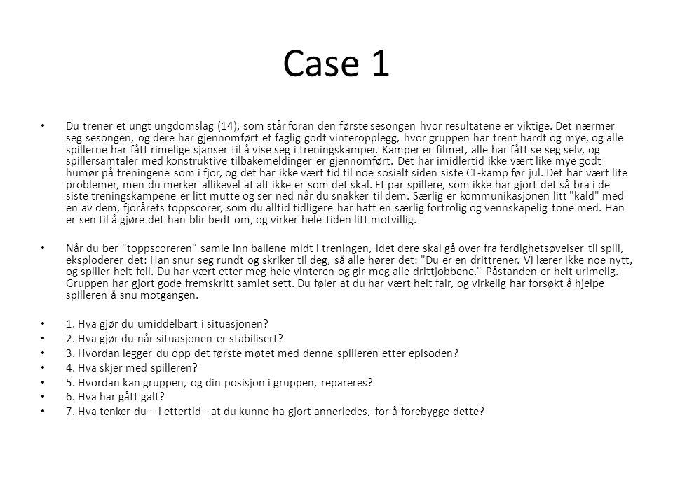 Case 1 • Du trener et ungt ungdomslag (14), som står foran den første sesongen hvor resultatene er viktige. Det nærmer seg sesongen, og dere har gjenn