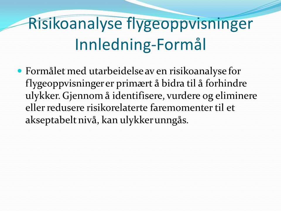 Risikoanalyse flygeoppvisninger Innledning-Referanser  FAA System Safety Handbook, dated December 30, 2000  MIL-STD 882D, System Safety Program Requirements, February 10, 2000  UK CAA CAP 760, Giudance on the Conduct of Hazard Identification, Risk Assessment and the Production of Safety Cases, January 13, 2006 