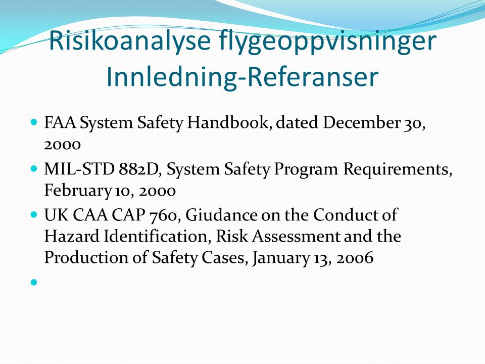 Risikoanalyse flygeoppvisninger Innledning-Referanser  FAA System Safety Handbook, dated December 30, 2000  MIL-STD 882D, System Safety Program Requ