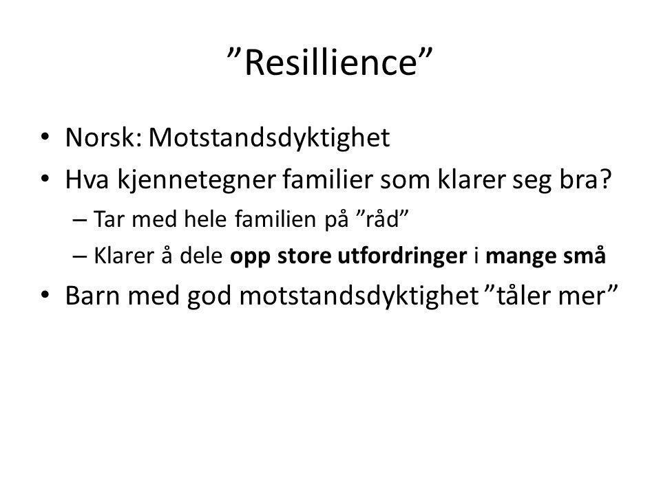 Resillience • Norsk: Motstandsdyktighet • Hva kjennetegner familier som klarer seg bra.