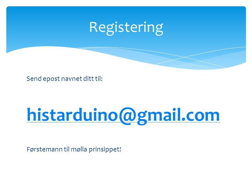 Send epost navnet ditt til: histarduino@gmail.com Førstemann til mølla prinsippet! Registering