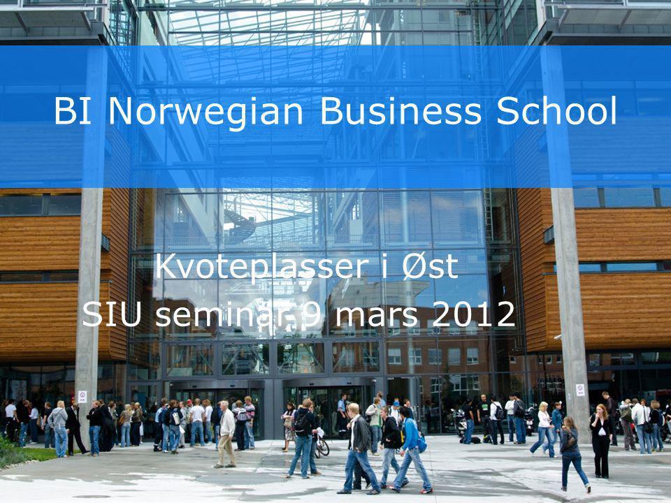 BI Norwegian Business School Kvoteplasser i Øst SIU seminar 9 mars 2012