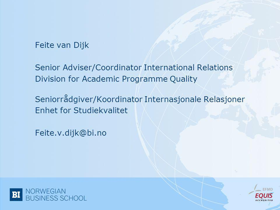 Feite van Dijk Senior Adviser/Coordinator International Relations Division for Academic Programme Quality Seniorrådgiver/Koordinator Internasjonale Re