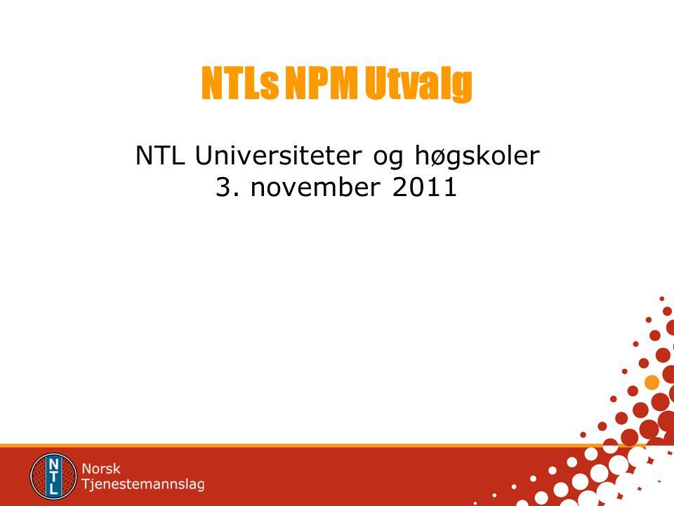 NTLs NPM Utvalg NTL Universiteter og høgskoler 3. november 2011