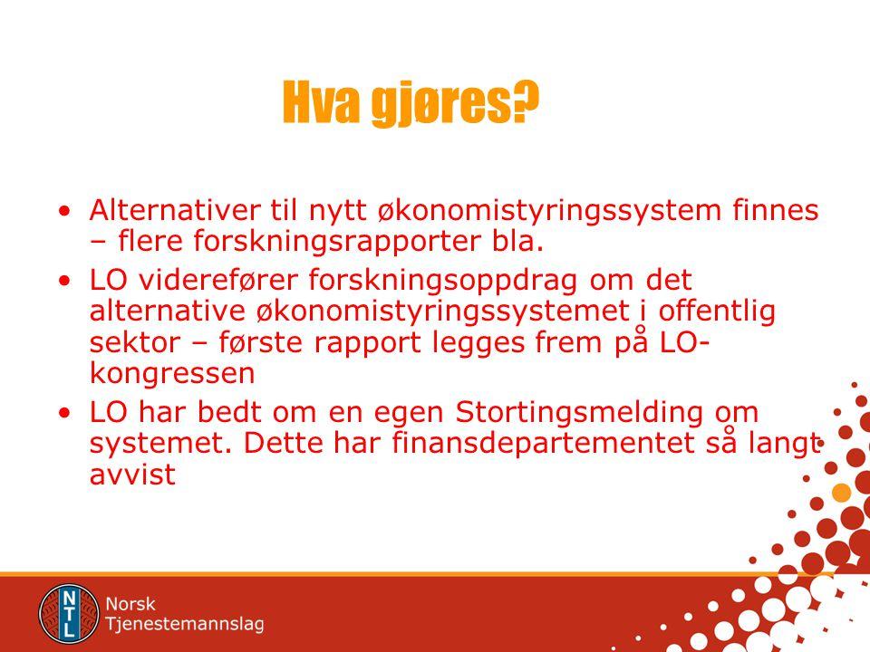 Hva gjøres? •Alternativer til nytt økonomistyringssystem finnes – flere forskningsrapporter bla. •LO viderefører forskningsoppdrag om det alternative