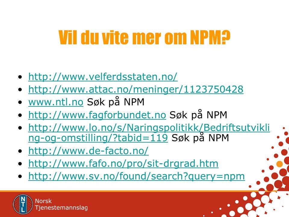 Vil du vite mer om NPM? •http://www.velferdsstaten.no/http://www.velferdsstaten.no/ •http://www.attac.no/meninger/1123750428http://www.attac.no/mening