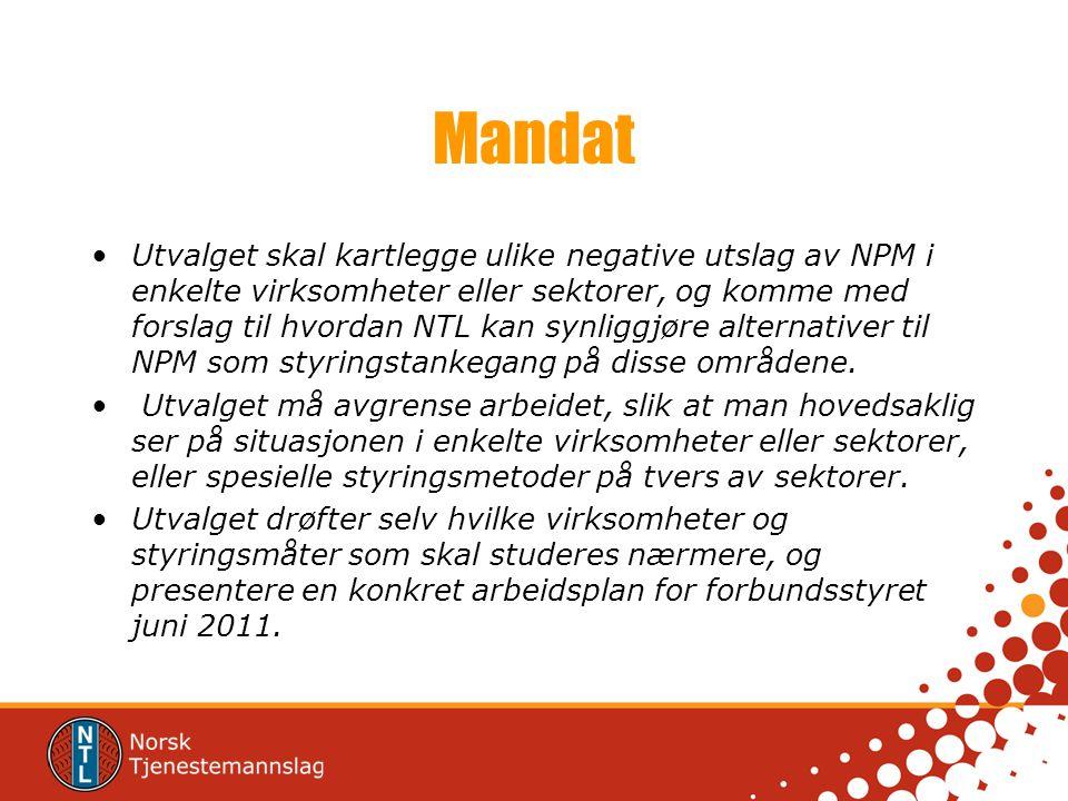 Mandat •Utvalget skal kartlegge ulike negative utslag av NPM i enkelte virksomheter eller sektorer, og komme med forslag til hvordan NTL kan synliggjø