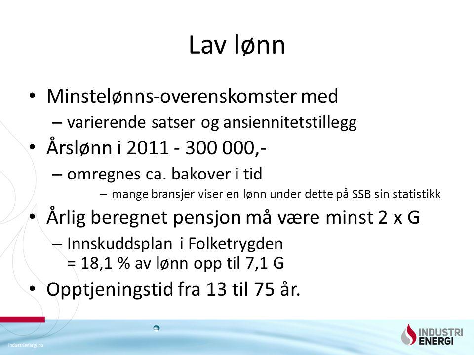 Lav lønn • Minstelønns-overenskomster med – varierende satser og ansiennitetstillegg • Årslønn i 2011 - 300 000,- – omregnes ca. bakover i tid – mange