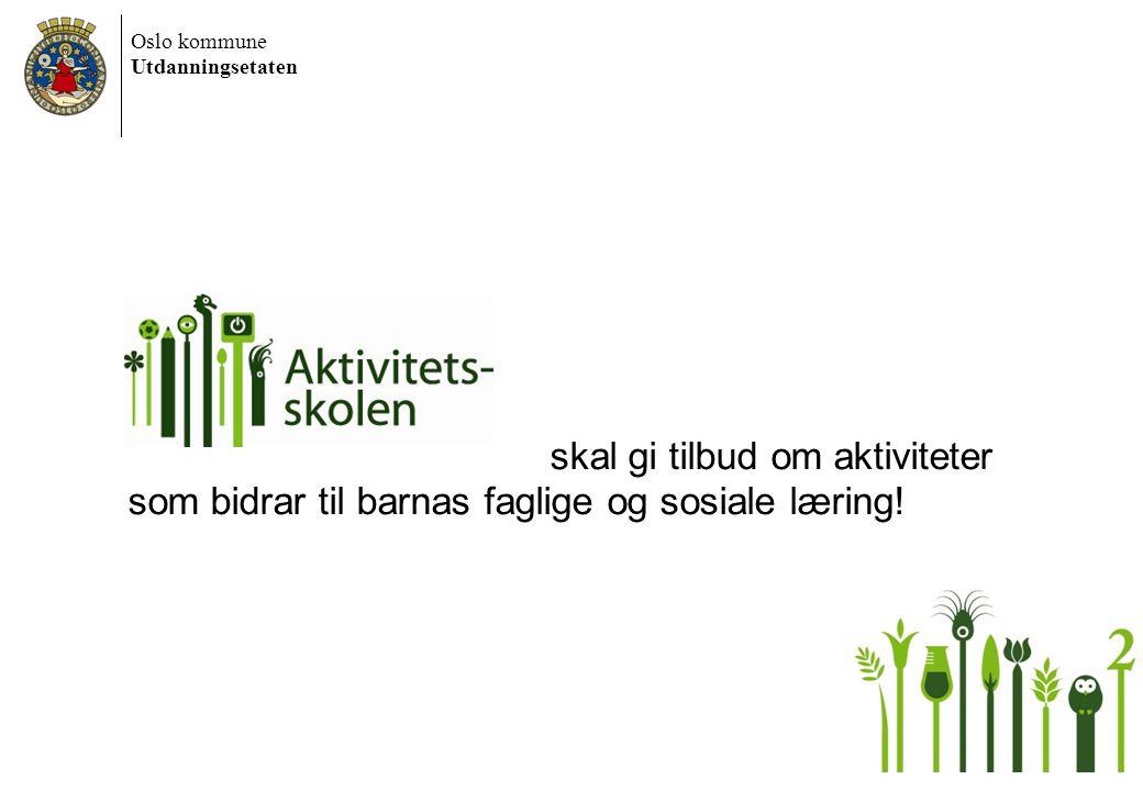 Oslo kommune Utdanningsetaten skal gi tilbud om aktiviteter som bidrar til barnas faglige og sosiale læring!