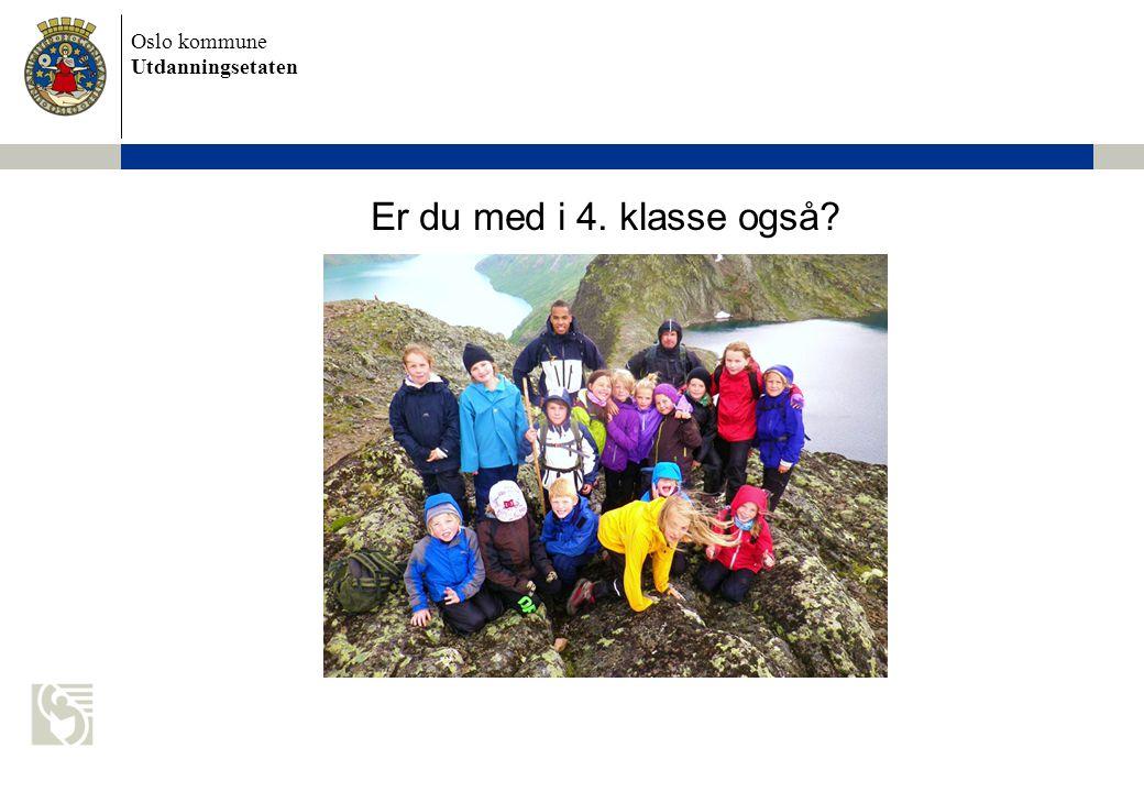 Oslo kommune Utdanningsetaten Er du med i 4. klasse også?
