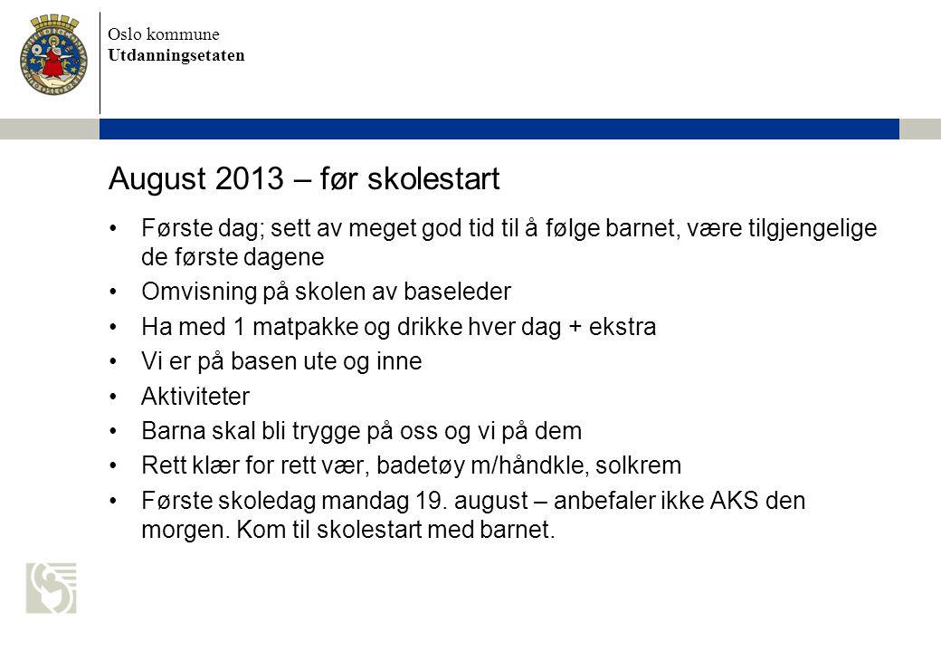 Oslo kommune Utdanningsetaten August 2013 – før skolestart •Første dag; sett av meget god tid til å følge barnet, være tilgjengelige de første dagene