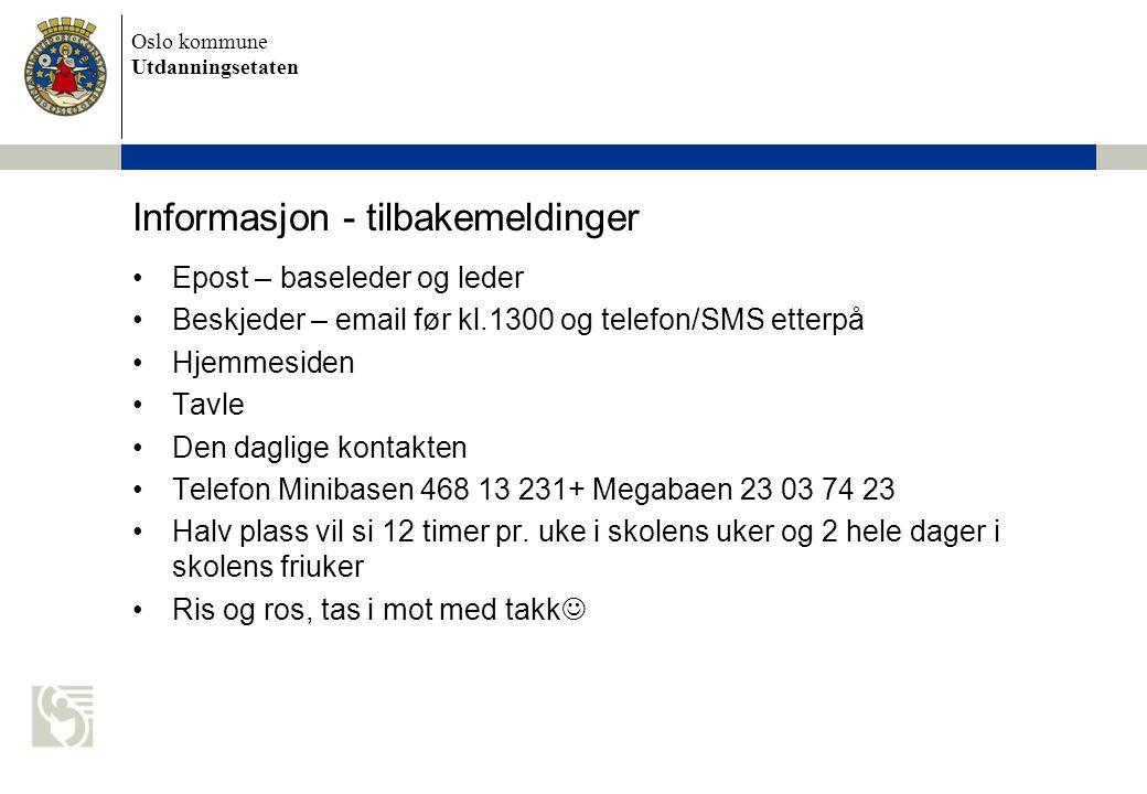 Oslo kommune Utdanningsetaten Informasjon - tilbakemeldinger •Epost – baseleder og leder •Beskjeder – email før kl.1300 og telefon/SMS etterpå •Hjemme