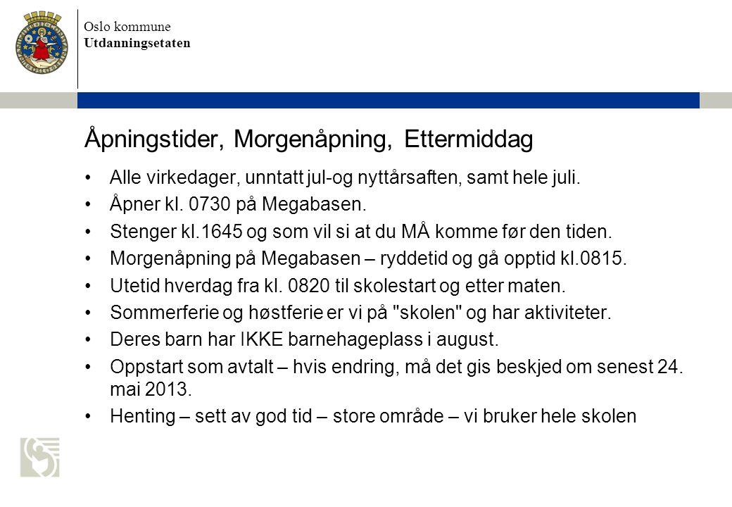 Oslo kommune Utdanningsetaten Åpningstider, Morgenåpning, Ettermiddag •Alle virkedager, unntatt jul-og nyttårsaften, samt hele juli. •Åpner kl. 0730 p